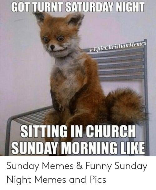Saturday Memes saturday night got turnt aepiechristian memes sitting in church sunday 51917856