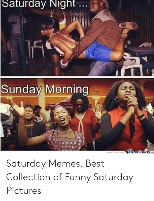Saturday Memes saturday night sunday morning saturday memes best collection of funny 54307175