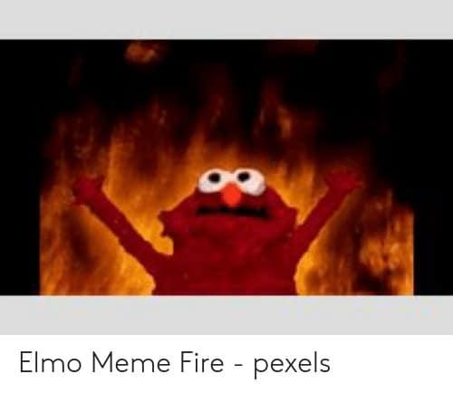 Elmo Fire Meme 6 1