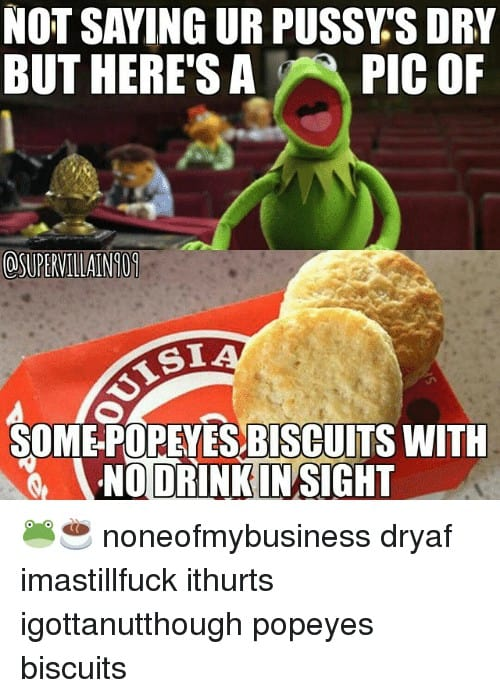 Popeyes Biscuit Meme not saying ur pussy sory but heres a pic of 1881155
