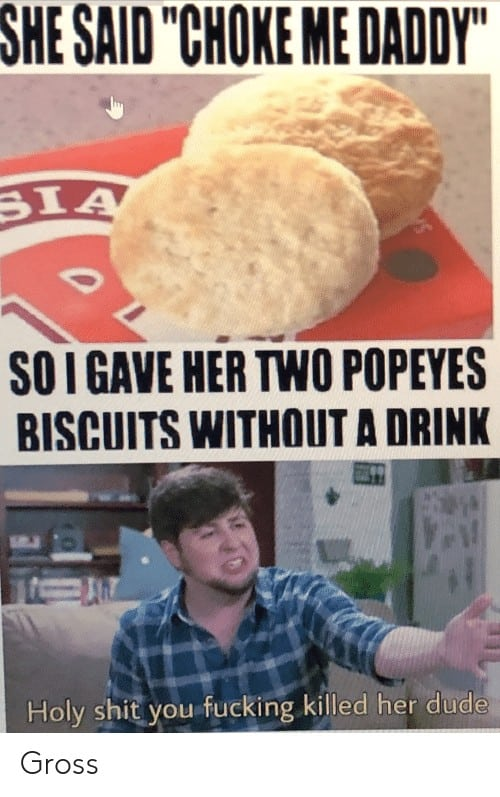 Popeyes Biscuit Meme she said choke me daddy sia soi gave her two 65300551
