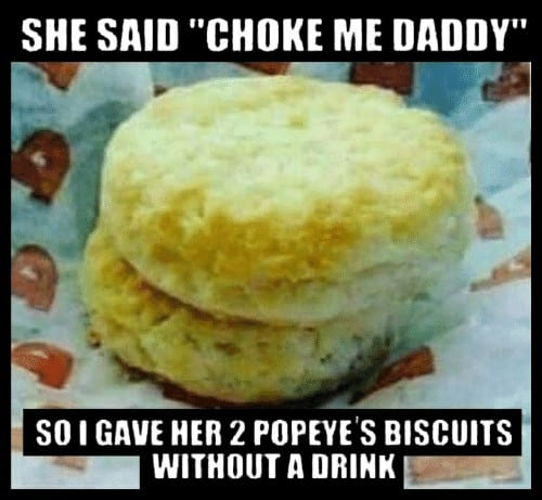 Popeyes Biscuit Meme she said choke me daddy so i gave her 2 59854562