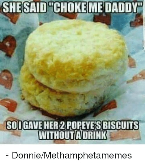 Popeyes Biscuit Meme she said choke medaddy so igave her2 popeyes biscuits without 14425431