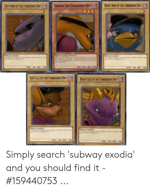 Spyro Subway Meme exodia the forbidden oneniii right arm of the forbidden oem 51466707
