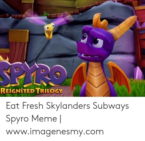 Spyro Subway Meme reignitedtrilogy eat fresh skylanders subways spyro meme www imagenesmy com 53257968